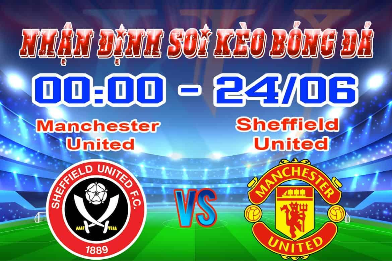 Nhận định soi kèo tỷ lệ cá cược bóng đá Manchester United - Sheffield United hôm nay