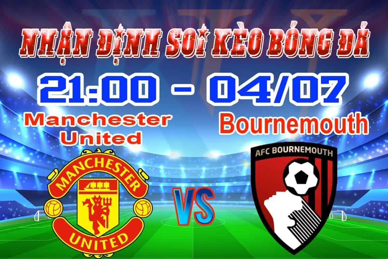 nhận định soi kèo tỷ lệ cá cược trận Manchester United - Bournemouth hôm nay ngày 4/7 giải Premier League