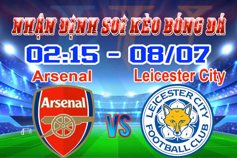 nhận định soi kèo cá cược bóng đá trận Arsenal vs Leicester City hôm nay ngày 8/7 giải Premier League