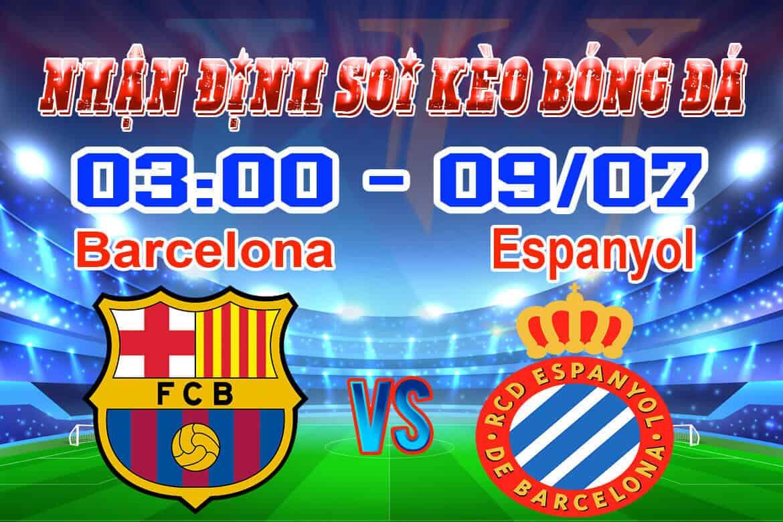 Nhận định soi kèo trận đấu bóng đá Barcelona - Espanyol hôm nay ngày 9/7