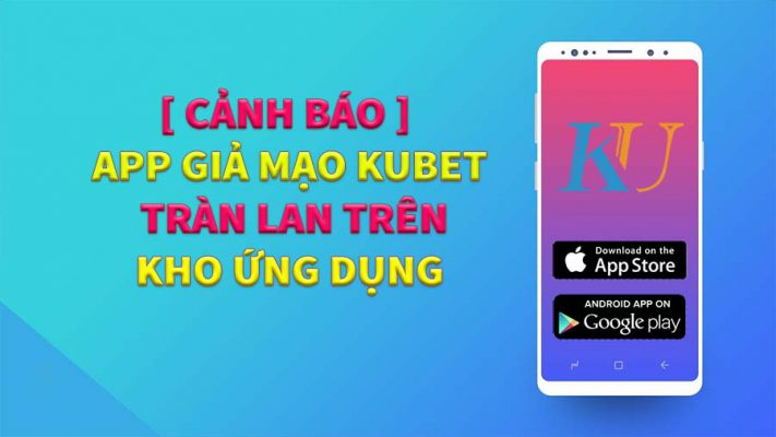 App giả mạo kubet