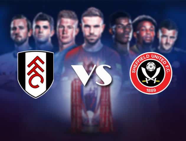 Soi kèo Fulham vs Sheffield Utd