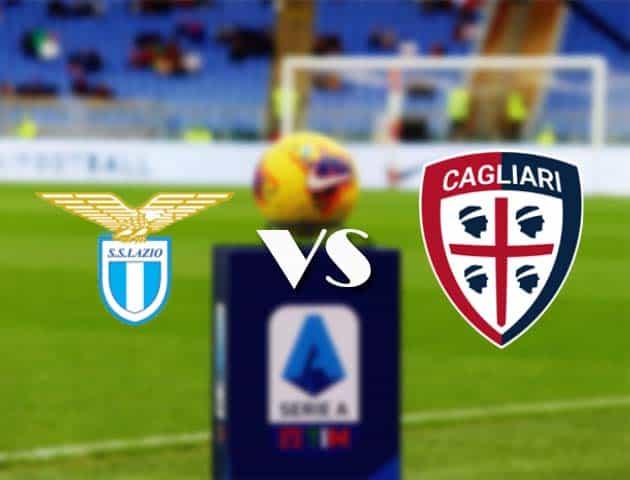 Tỷ lệ cược Lazio vs Cagliari, ngày 8 tháng 2 năm 2021-Giải VĐQG Ý [Serie A]