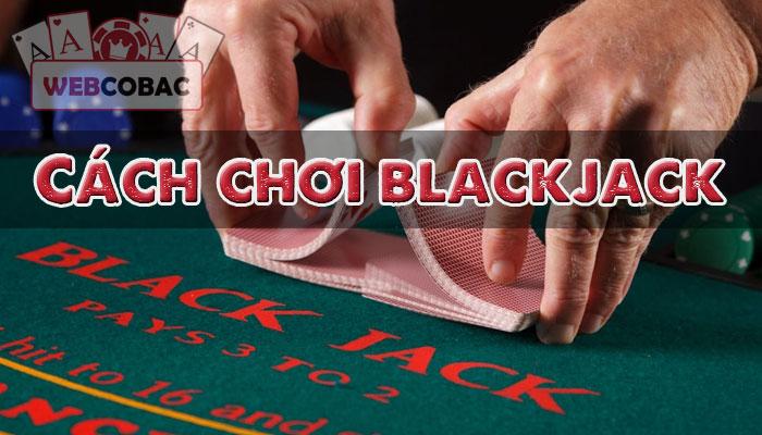 Cách chơi blackjack dễ dàng một cách đáng ngạc nhiên