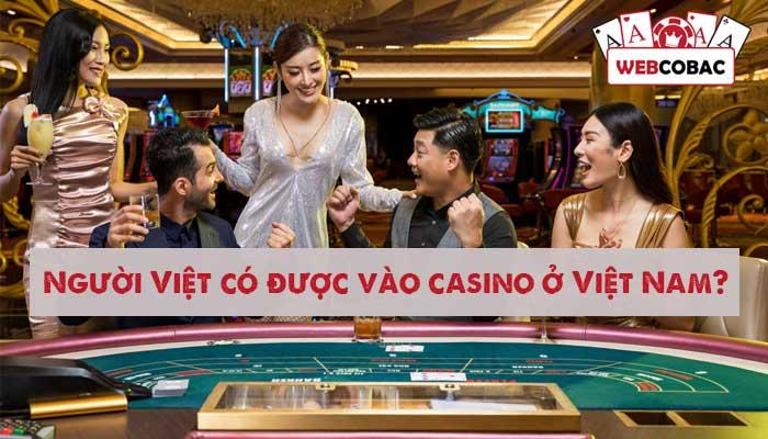 Người Việt Nam có được vào casino tại Việt Nam không?